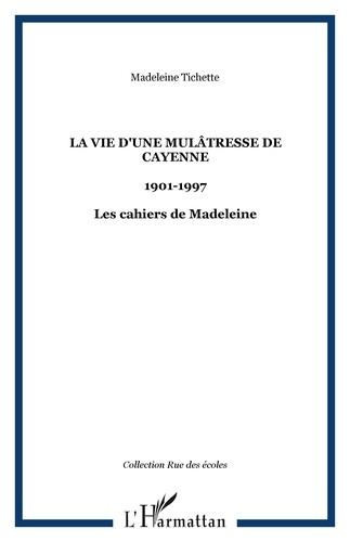 Madeleine Tichette - La vie d'une mulâtresse de Cayenne - 1901-1997, Les cahiers de Madeleine.