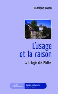 Madeleine Tiollais - L'usage et la raison - La trilogie des Platter.
