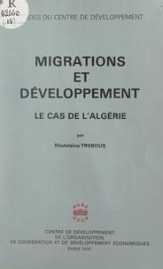 Madeleine Trébous et  Centre de développement de l'O - Migrations et développement : le cas de l'Algérie - Les besoins en main-d'œuvre spécialisée de l'Algérie et la formation professionnelle en Europe.