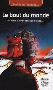 Madeleine Triandafil - Le bout du monde - Six mois d'hiver dans les neiges de Haute-Maurienne.