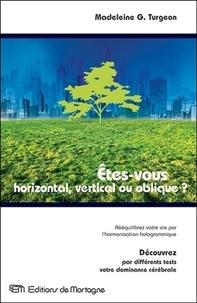 Madeleine Turgeon - Etes-vous horizontal, vertical ou oblique? - Rééquilibrez votre vie par l'harmonisation hologrammique.