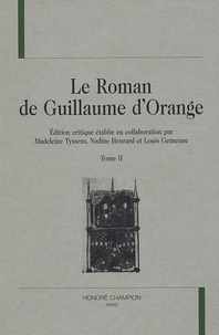 Madeleine Tyssens et Nadine Henrard - Le Roman de Guillaume d'Orange - Tome 2.