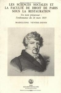 Madeleine Ventre-Denis - Les sciences sociales et la faculté de droit de Paris sous la Restauration - Un texte précurseur : l'ordonnance du 24 mars 1819.