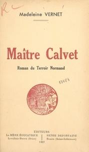 Madeleine Vernet - Maître Calvet - Roman du terroir normand.