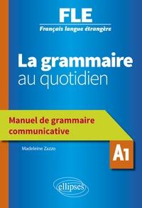 Madeleine Zazzo - La grammaire au quotidien A1 - Manuel de grammaire communicative.