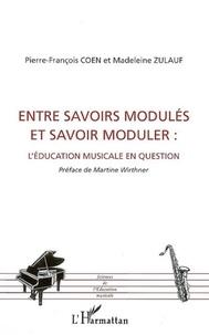Madeleine Zulauf et Pierre-François Coen - Entre savoirs modulés et savoir moduler : l'éducation musicale en question.