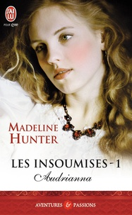Madeline Hunter - Les insoumises Tome 1 : Audrianna.