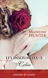 Madeline Hunter - Les insoumises Tome 3 : Celia.