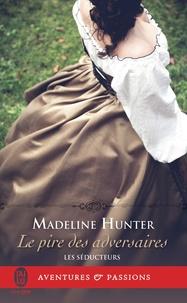Madeline Hunter - Les séducteurs Tome 2 : Le pire des adversaires.