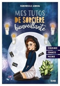 Mademoiselle Audrina - Mes tutos de sorcière bienveillante.