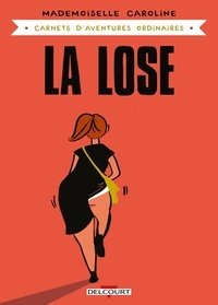 Mademoiselle Caroline - Carnets d'aventures ordinaires  : La lose.
