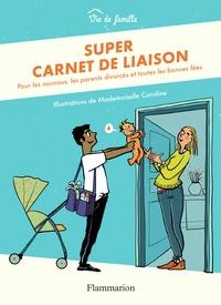 Mademoiselle Caroline - Super carnet de liaison - Pour les nounous, les parents divorcés et toutes les bonnes fées.