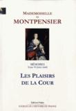 Mademoiselle de Montpensier - Mémoires de la grande mademoiselle - Tome 6, Les plaisirs de la cour (1661-1669).