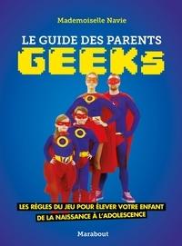 Mademoiselle Navie - Le guide des parents geeks - Les règles du jeu pour élever votre enfant de la naissance à l'adolescence.
