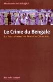 Madhusree Mukerjee - Le crime du Bengale - La part d'ombre de Winston Churchill.