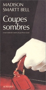 Madison Smartt Bell - Coupes sombres.