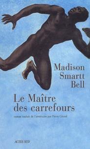 Madison Smartt Bell - Le maître des carrefours.