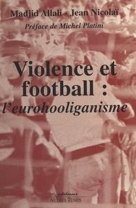 Madjid Allali et Jean Nicolaï - Violence et football - L'eurohooliganisme.