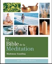 Madonna Gauding - La bible de la méditation - Guide détaillé des méditations.