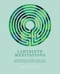 Madonna Gauding - Labyrinth Meditations - Labyrinths for Mindfulness, Meditation and Centering.