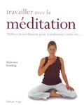 Madonna Gauding - Travailler avec la méditation - Utilisez la méditation pour transformer votre vie....