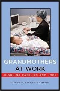 Madonna Harrington Meyer - Grandmothers at Work - Juggling Families and Jobs.