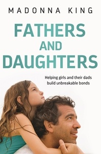 Madonna King - Fathers and Daughters - Helping girls and their dads build unbreakable bonds.