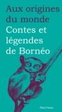 Mady Villard et Magali Tardivel-Lacombe - Contes et légendes de Bornéo.