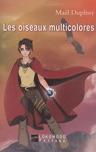 Maël Duplissy - Les cycles du temps Tome 1 : Les oiseaux multicolores.