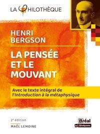 """Maël Lemoine et Henri Bergson - La pensée et le mouvant - Avec le texte intégral de """"l'introduction à la métaphysique""""."""