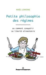 Maël Lemoine - Petite philosophie des régimes - Ou comment conquérir sa liberté alimentaire.