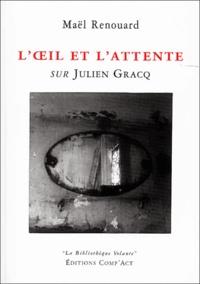 Maël Renouard - L'oeil et l'attente - Sur Julien Gracq.