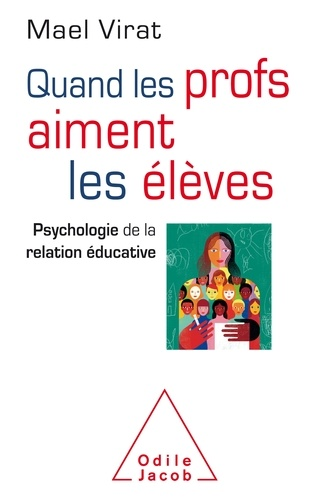 Maël Virat - Quand les profs aiment les élèves - Psychologie de la relation éducative.
