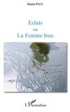 Maela Paul - Eclats ou La Femme lisse.