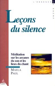 Maela Paul - LECONS DU SILENCE. - Méditation sur les Arcanes du Son et les Lieux du Chant.