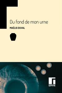 Maëlig Duval - Du fond de mon urne.