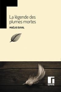 Maëlig Duval - La Légende des plumes mortes.