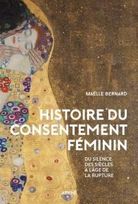 Maëlle Bernard - Histoire du consentement féminin - Du silence des siècles à l'âge de la rupture.