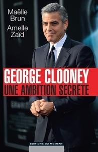 Maëlle Brun et Amelle Zaïd - Georges Clooney, une ambition secrète.