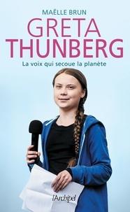 Maëlle Brun - Greta Thunberg - La voix qui secoue la planète.
