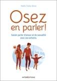 Maëlle Challan Belval - Osez en parler ! - Savoir parler d'amour et de sexualité avec ses enfants.