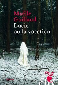Maëlle Guillaud - Lucie ou la vocation.