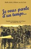 Maëlle Joulin et Mélanie Van der Ende - Je vous parle d'un temps... - Enquête et témoignages sur la France des années 50 à 70.