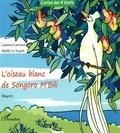 Maëlle Le Toquin et Laurence Lavrand - L'oiseau blanc de Songoro M'Bili.