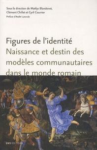 Maëlys Blandenet et Clément Chillet - Figures de l'identité - Naissance et destin des modèles communautaires dans le monde romain.
