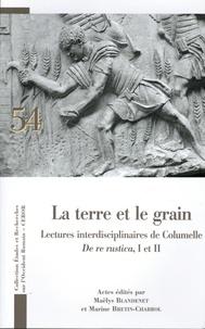 Maëlys Blandenet et Marine Bretin-Charbrol - La terre et le grain - Lectures interdisciplinaires de Columelle De rustica, I et II Actes du colloque Columelle et les céréales (Lyon 25, 26 septembre 2018).