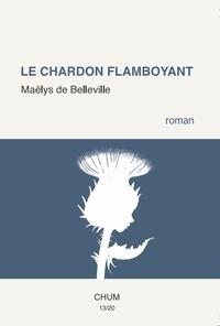 Maëlys de Belleville - Le chardon flamboyant.