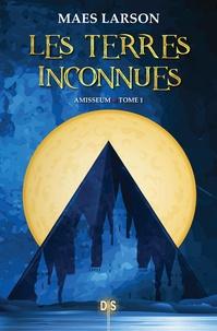 Maes Larson - Amisseum Tome 1 : Les terres inconnues.