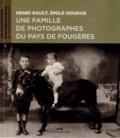 Maëva Roger - Henti Rault, Emile Houdus : une famille de photographes du pays de Fougères.