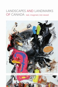 Maeve Conrick et Munroe Eagles - Landscapes and Landmarks of Canada - Real, Imagined, (Re)Viewed.